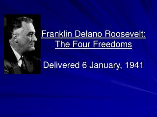 Franklin Delano Roosevelt: The Four Freedoms Delivered 6 January, 1941