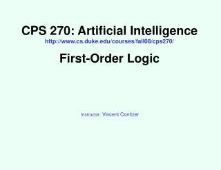CPS 270: Artificial Intelligence cs.duke/courses/fall08/cps270/ First-Order Logic