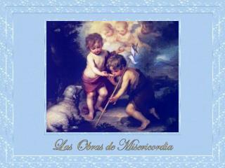 La palabra misericordia  viene de la unión  de otras dos palabras  miseria y corazón, es decir