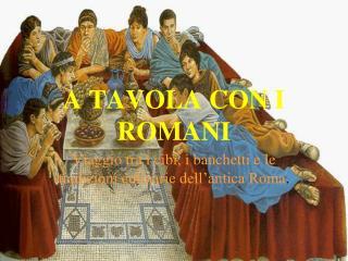 A TAVOLA CON I ROMANI