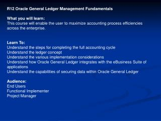R12 Oracle General Ledger Management Fundamentals What you will learn: