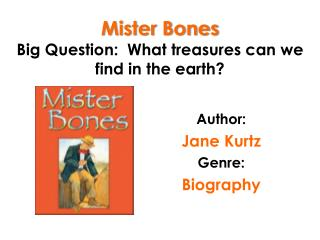 Mister Bones Big Question:  What treasures can we find in the earth?