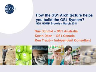 How the GS1 Architecture helps you build the GS1 System ? GS1 GSMP  Brooklyn March  2011