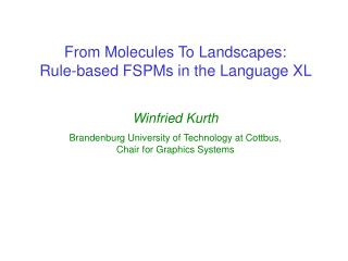 From Molecules To Landscapes:  Rule-based FSPMs in the Language XL  Winfried Kurth