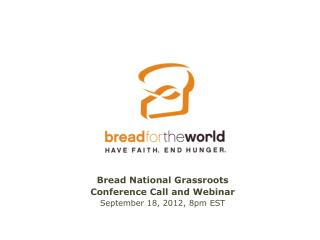 Bread National Grassroots  Conference  Call and Webinar  September 18, 2012, 8pm EST