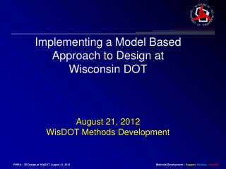 Implementing a Model Based Approach to Design at Wisconsin DOT August 21, 2012