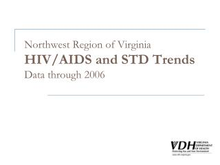 Northwest Region of Virginia HIV/AIDS and STD Trends Data through 2006