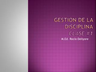 Gesti ón  de la  Disciplina Clase #1