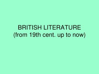 BRITISH LITERATURE (from 19th cent. up to now)