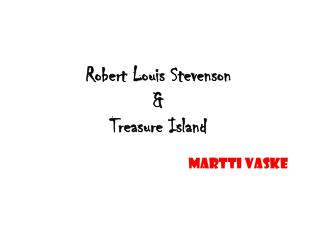 Robert Louis Stevenson  &  Treasure Island