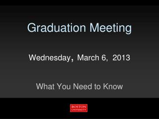 Graduation Meeting Wednesday ,  March 6,  2013