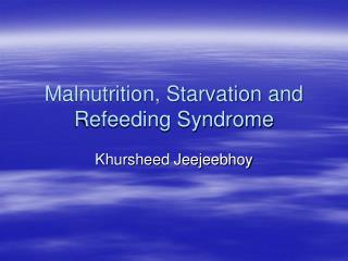 Malnutrition, Starvation and Refeeding Syndrome