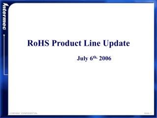 RoHS Product Line Update July 6 th,  2006