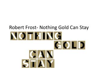 Robert Frost- Nothing Gold Can Stay