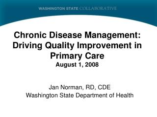 Chronic Disease Management: Driving Quality Improvement in Primary Care August 1, 2008