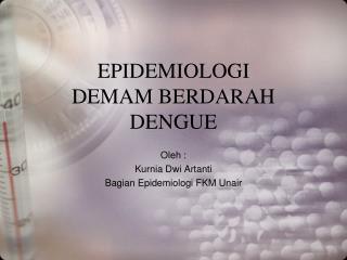 EPIDEMIOLOGI DEMAM BERDARAH DENGUE
