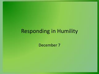 Responding in Humility