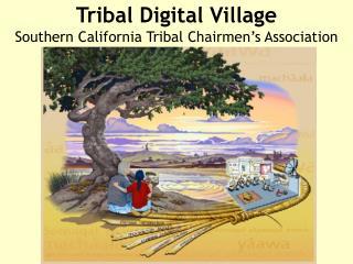 Tribal Digital Village Southern California Tribal Chairmen's Association
