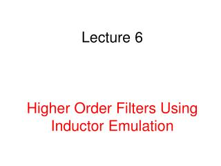 Lecture 6 Higher Order Filters Using Inductor Emulation