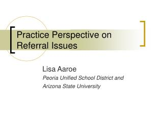 Practice Perspective on Referral Issues