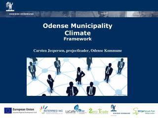 Odense Municipality Climate Framework Carsten Jespersen, projectleader, Odense Kommune