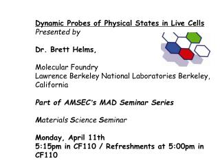 Dynamic Probes of Physical States in Live Cells  Presented by  Dr. Brett Helms,  Molecular Foundry