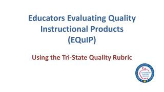 Educators Evaluating Quality Instructional Products  ( EQuIP )