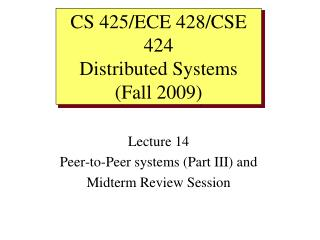 Lecture 14 Peer-to-Peer systems (Part III) and  Midterm Review Session