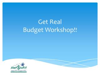 Get Real  Budget Workshop! !