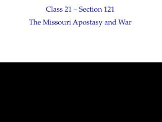 Class 21 – Section 121 The Missouri Apostasy and War