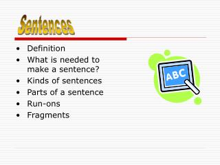 Definition What is needed to make a sentence? Kinds of sentences Parts of a sentence Run-ons Fragments