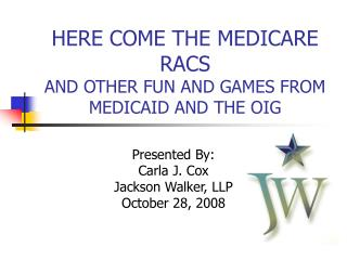 HERE COME THE MEDICARE RACS AND OTHER FUN AND GAMES FROM MEDICAID AND THE OIG