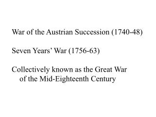 War of the Austrian Succession (1740-48) Seven Years' War (1756-63)
