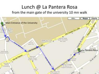 Lunch @ La  Pantera  Rosa from the main gate of the university 10  mn  walk