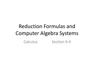 Reduction Formulas and Computer Algebra Systems