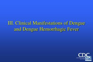 III. Clinical Manifestations of Dengue and Dengue Hemorrhagic Fever