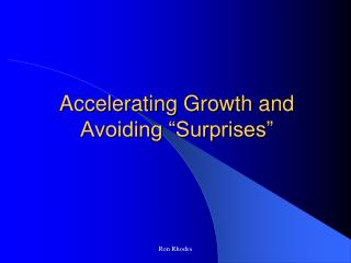 "Accelerating Growth and Avoiding ""Surprises"""