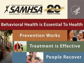 BEHAVIORAL HEALTH –  WHY IT MATTERS AND  HOW SAMHSA CAN HELP