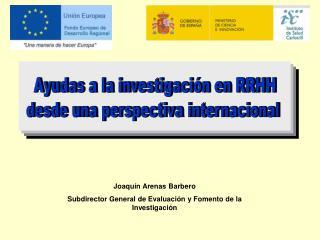 Joaquín Arenas Barbero Subdirector General de Evaluación y Fomento de la Investigación