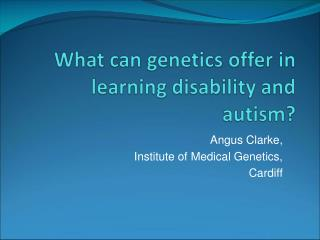 Angus Clarke, Institute of Medical Genetics, Cardiff