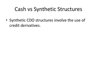 Cash vs Synthetic Structures