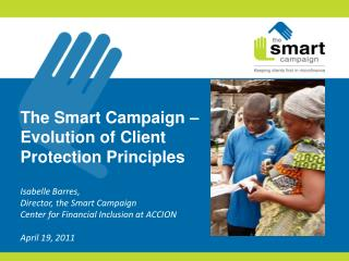 The Smart Campaign – Evolution of Client Protection Principles Isabelle Barres,