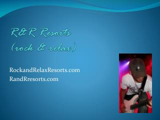 R&R Resorts (rock & relax)