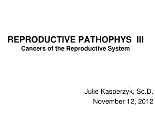 REPRODUCTIVE PATHOPHYS  III Cancers of the Reproductive System