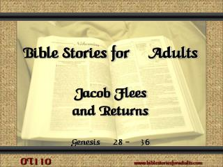 Bible Stories for Adults Jacob Flees and Returns Genesis  28 - 36
