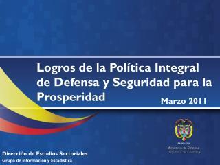 Logros de la Política Integral de Defensa y Seguridad para la Prosperidad
