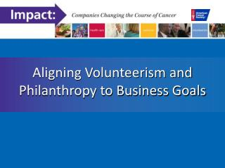 Aligning Volunteerism and Philanthropy to Business Goals