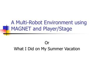 A Multi-Robot Environment using MAGNET and Player/Stage
