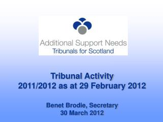 Tribunal Activity 2011/2012 as at 29 February 2012 Benet Brodie, Secretary 30 March 2012