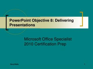 PowerPoint Objective 8: Delivering Presentations